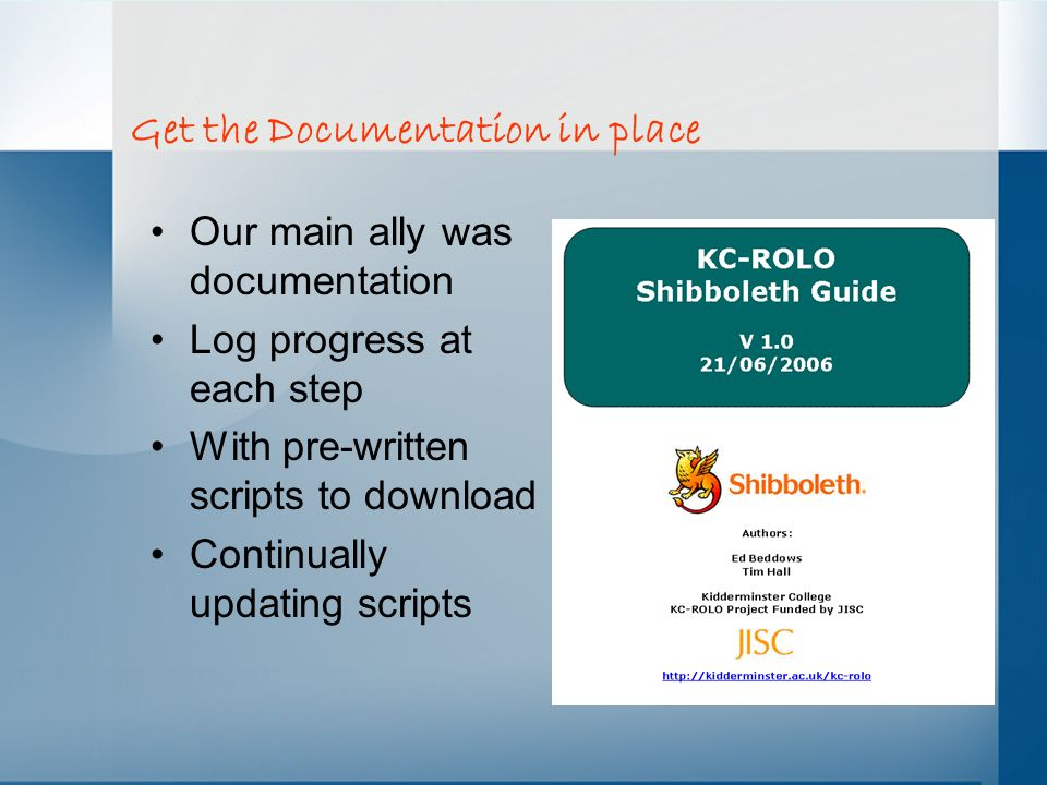 Get the Documentation in place Our main ally was documentation Log progress at each step With pre-written scripts to download Continually updating scr