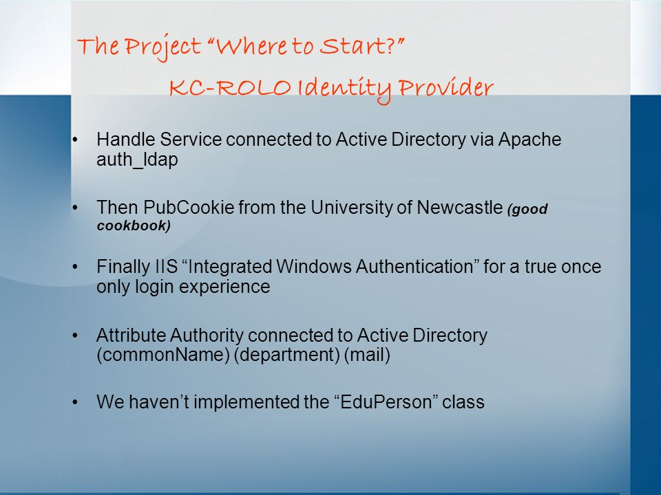 KC-ROLO Identity Provider Handle Service connected to Active Directory via Apache auth_ldap Then PubCookie from the University of Newcastle (good cook