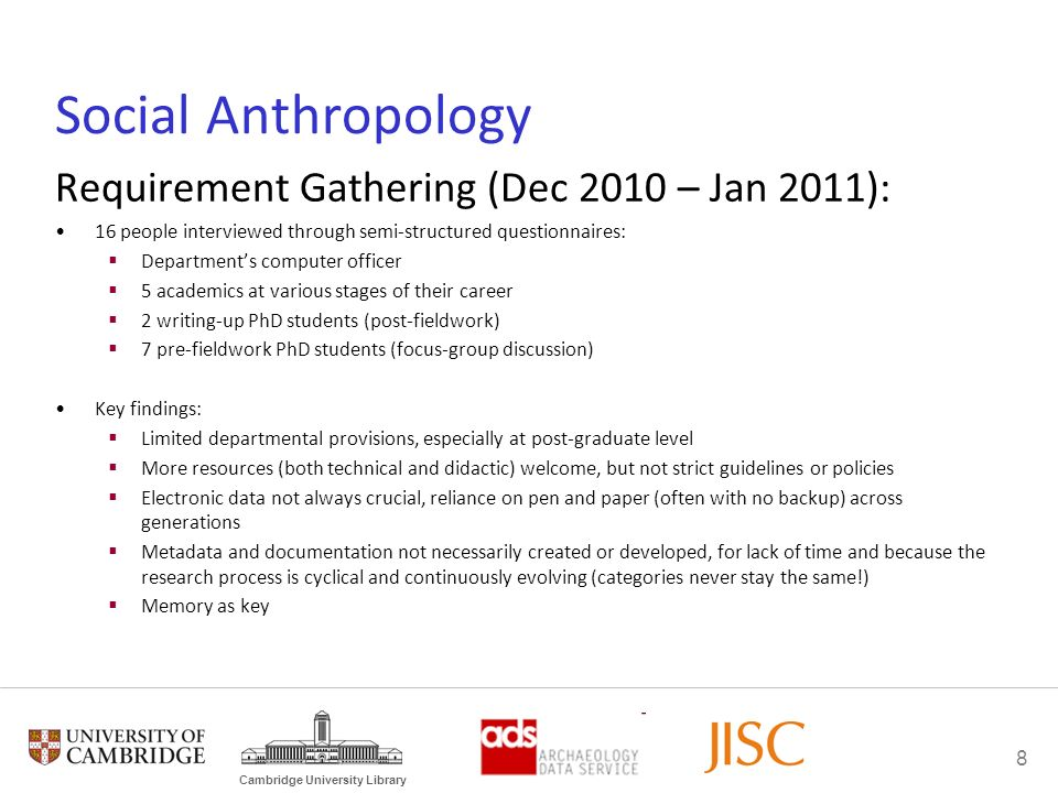 8 Cambridge University Library Social Anthropology Requirement Gathering (Dec 2010 – Jan 2011): 16 people interviewed through semi-structured question
