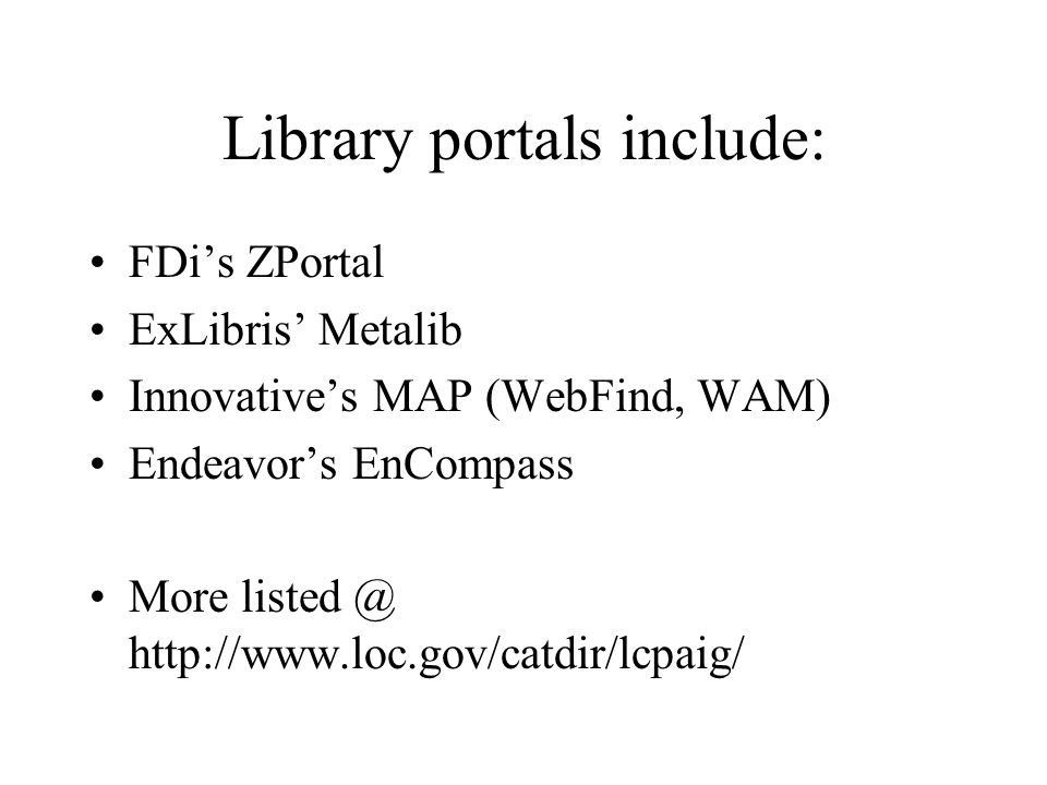 Library portals include: FDis ZPortal ExLibris Metalib Innovatives MAP (WebFind, WAM) Endeavors EnCompass More listed @ http://www.loc.gov/catdir/lcpaig/