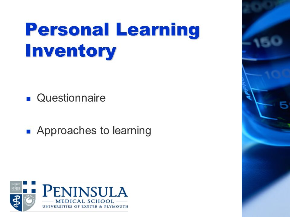 Personal Learning Inventory n Questionnaire n Approaches to learning