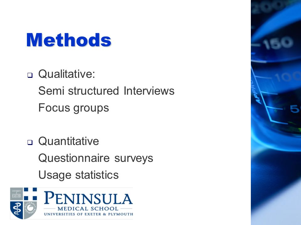 Methods Qualitative: Semi structured Interviews Focus groups Quantitative Questionnaire surveys Usage statistics