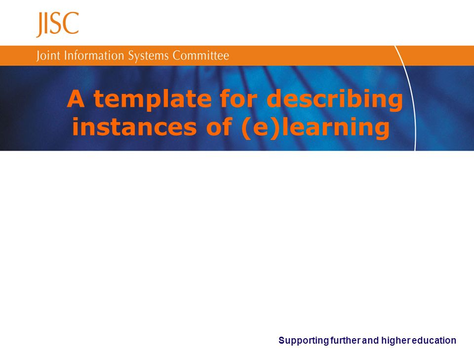 Supporting further and higher education A template for describing instances of (e)learning