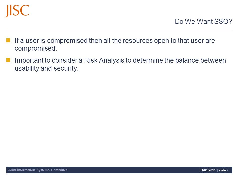 Joint Information Systems Committee 01/04/2014 | slide 7 Do We Want SSO.