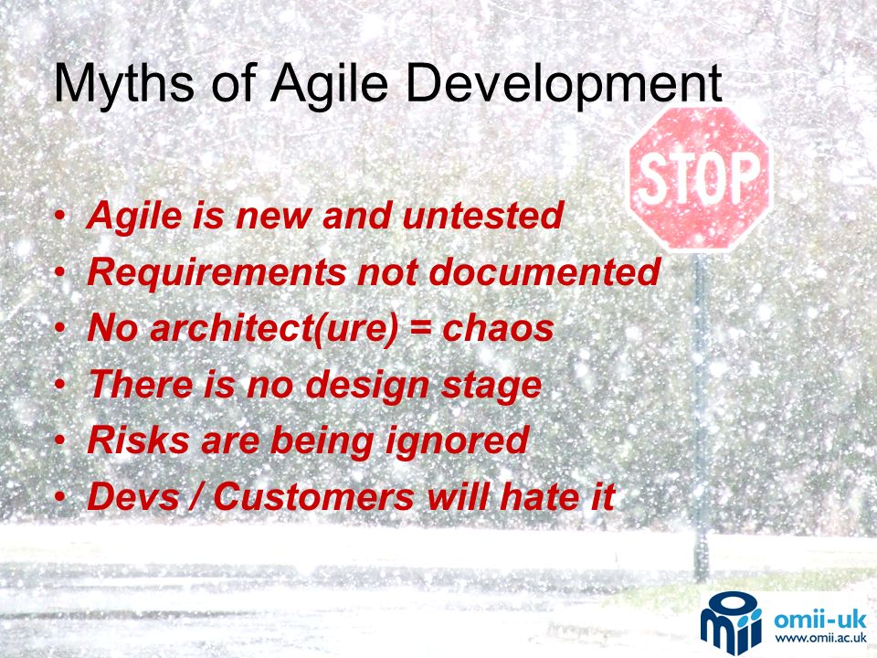Myths of Agile Development Agile is new and untested Requirements not documented No architect(ure) = chaos There is no design stage Risks are being ignored Devs / Customers will hate it