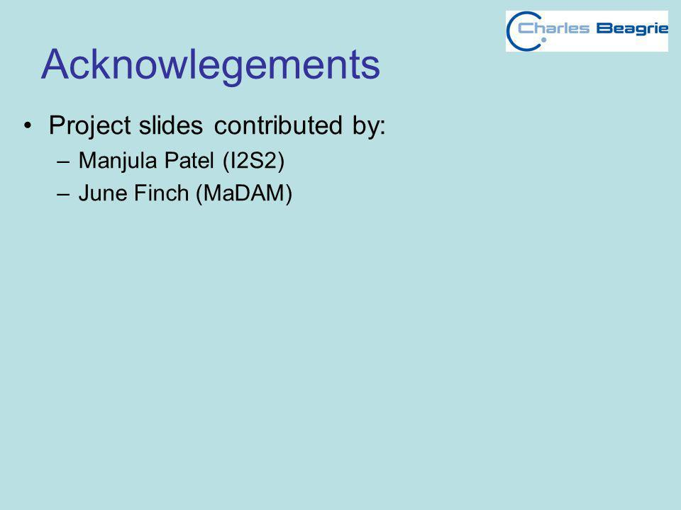 Acknowlegements Project slides contributed by: –Manjula Patel (I2S2) –June Finch (MaDAM)