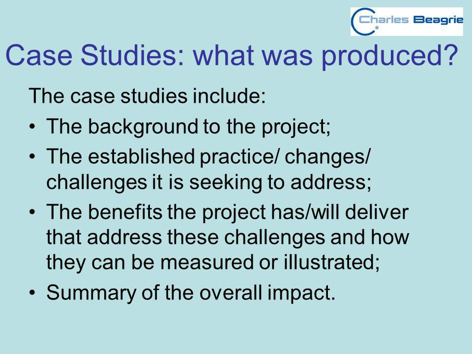 Case Studies: what was produced? The case studies include: The background to the project; The established practice/ changes/ challenges it is seeking