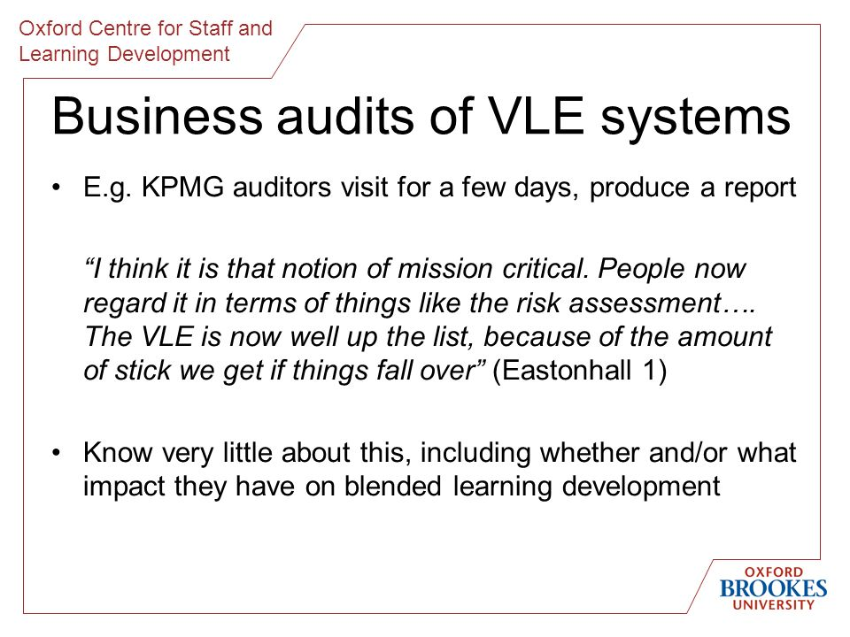 Oxford Centre for Staff and Learning Development Business audits of VLE systems E.g.