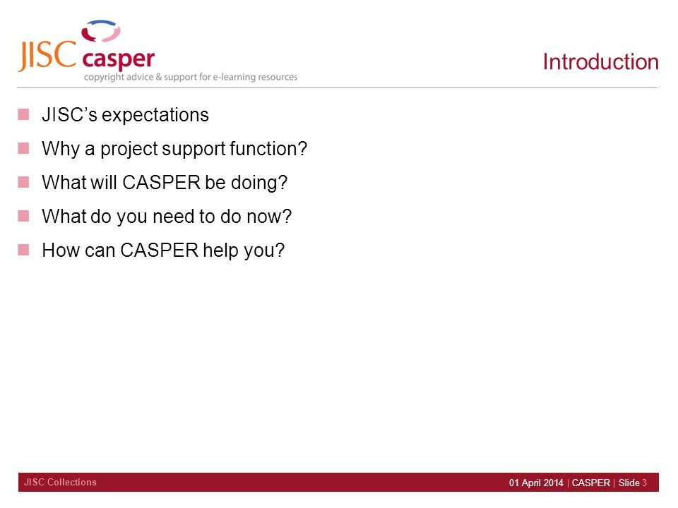 JISC Collections 01 April 2014 | CASPER | Slide 3 JISCs expectations Why a project support function.