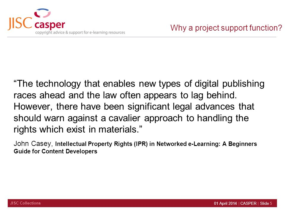 JISC Collections 01 April 2014 | CASPER | Slide 5 Why a project support function.