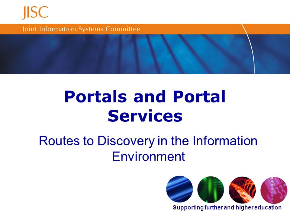 Supporting further and higher education Portals and Portal Services Routes to Discovery in the Information Environment