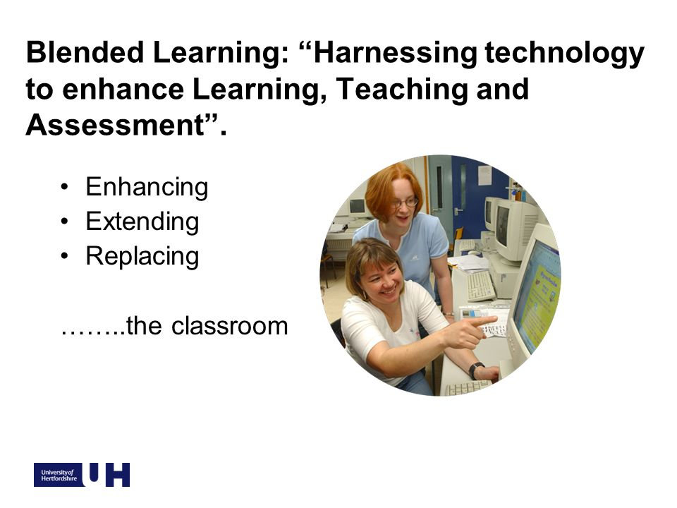 Blended Learning: Harnessing technology to enhance Learning, Teaching and Assessment.