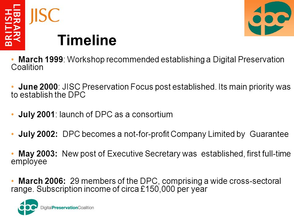 March 1999: Workshop recommended establishing a Digital Preservation Coalition June 2000: JISC Preservation Focus post established.