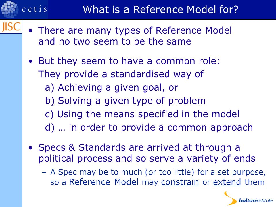 What is a Reference Model for? There are many types of Reference Model and no two seem to be the same But they seem to have a common role: They provid