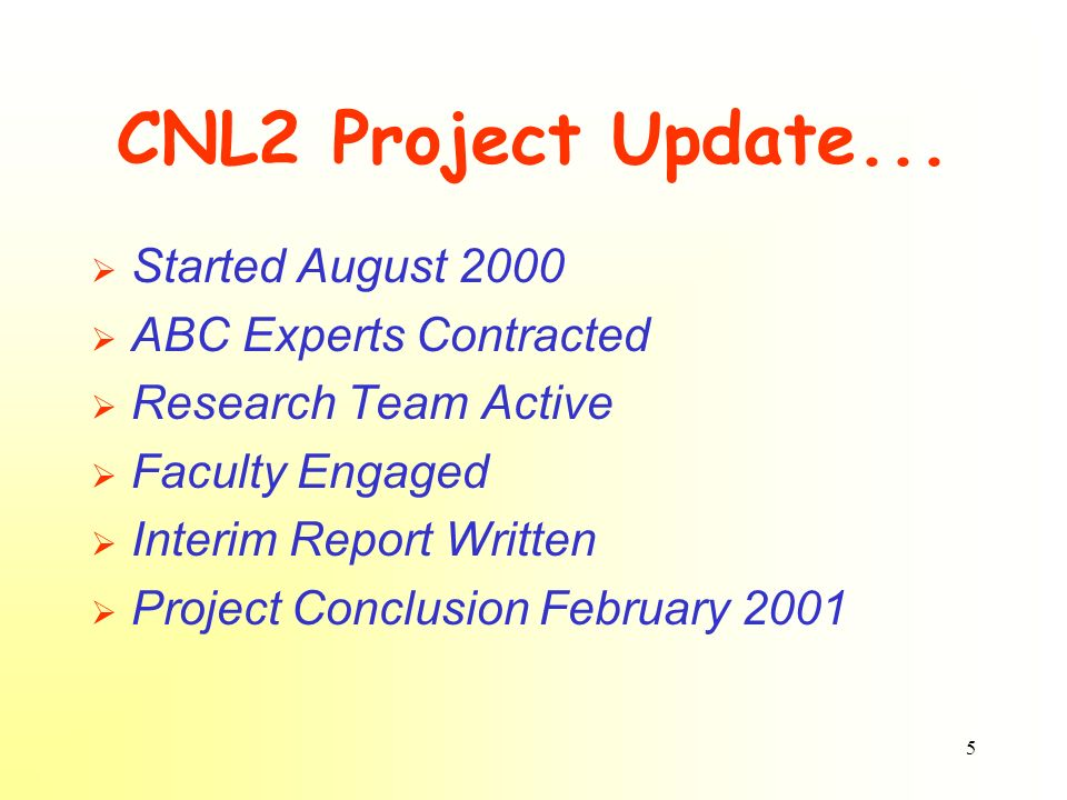 5 CNL2 Project Update... Started August 2000 ABC Experts Contracted Research Team Active Faculty Engaged Interim Report Written Project Conclusion Feb