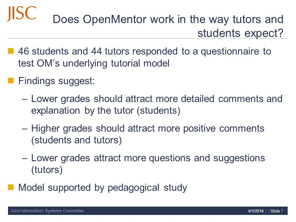 Joint Information Systems Committee 4/1/2014 | | Slide 7 Does OpenMentor work in the way tutors and students expect.