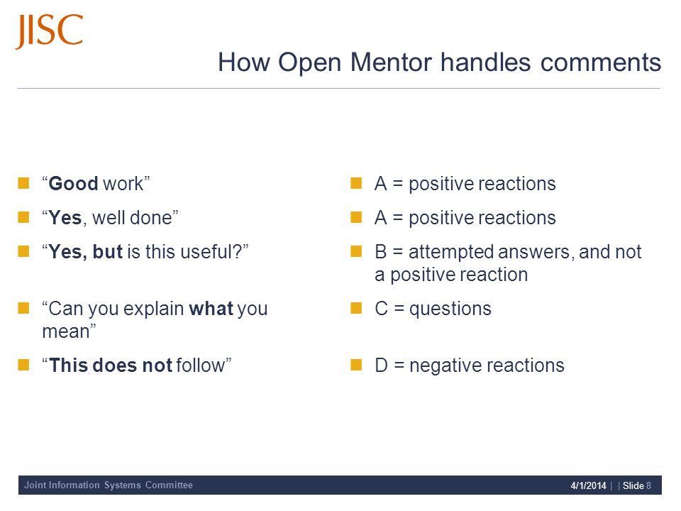 Joint Information Systems Committee 4/1/2014 | | Slide 8 How Open Mentor handles comments Good work Yes, well done Yes, but is this useful? Can you ex