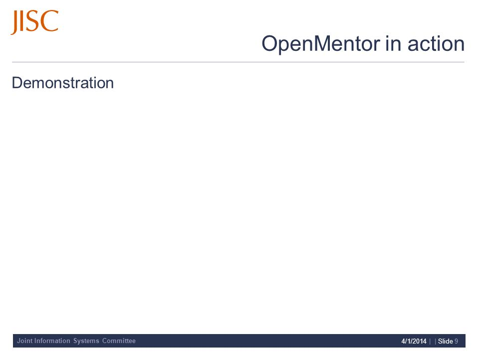 Joint Information Systems Committee 4/1/2014 | | Slide 9 OpenMentor in action Demonstration