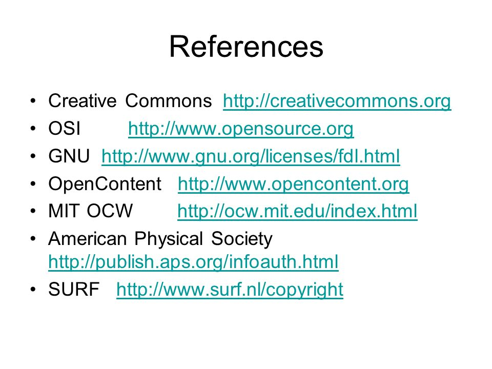 References Creative Commons   OSIhttp://  GNU   OpenContent   MIT OCWhttp://ocw.mit.edu/index.htmlhttp://ocw.mit.edu/index.html American Physical Society     SURF