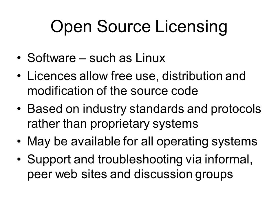 Open Source Licensing Software – such as Linux Licences allow free use, distribution and modification of the source code Based on industry standards a