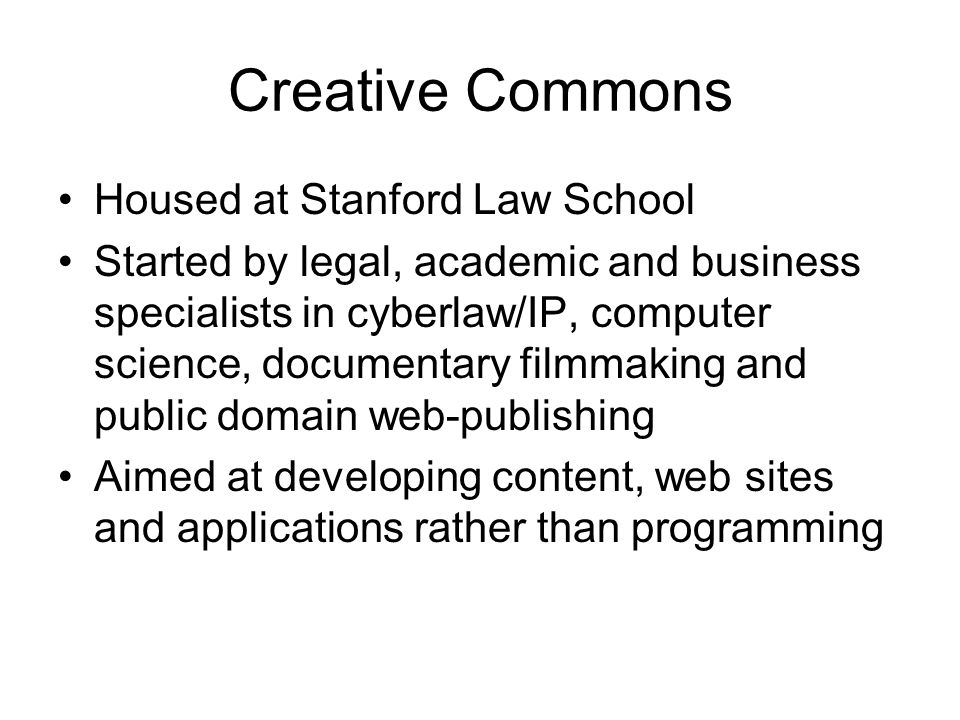 Housed at Stanford Law School Started by legal, academic and business specialists in cyberlaw/IP, computer science, documentary filmmaking and public domain web-publishing Aimed at developing content, web sites and applications rather than programming