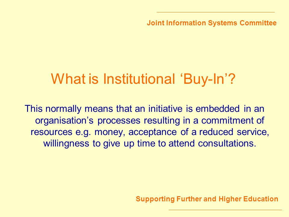Joint Information Systems Committee Supporting Further and Higher Education What is Institutional Buy-In.