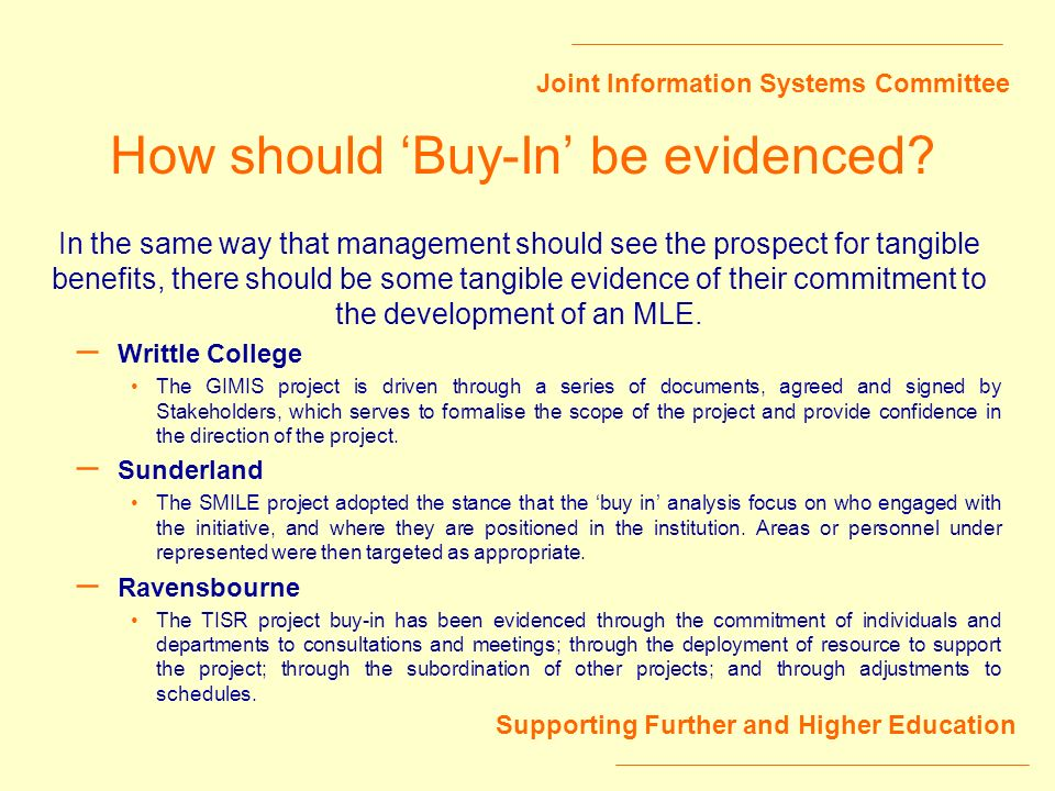 Joint Information Systems Committee Supporting Further and Higher Education How should Buy-In be evidenced.