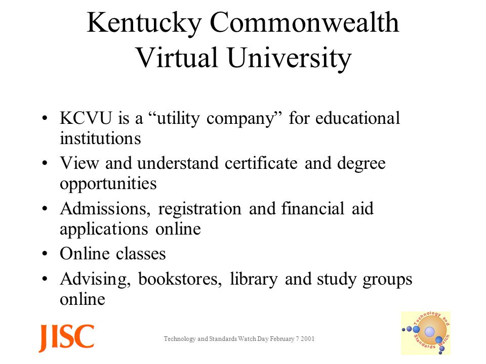 Technology and Standards Watch Day February Kentucky Commonwealth Virtual University KCVU is a utility company for educational institutions View and understand certificate and degree opportunities Admissions, registration and financial aid applications online Online classes Advising, bookstores, library and study groups online