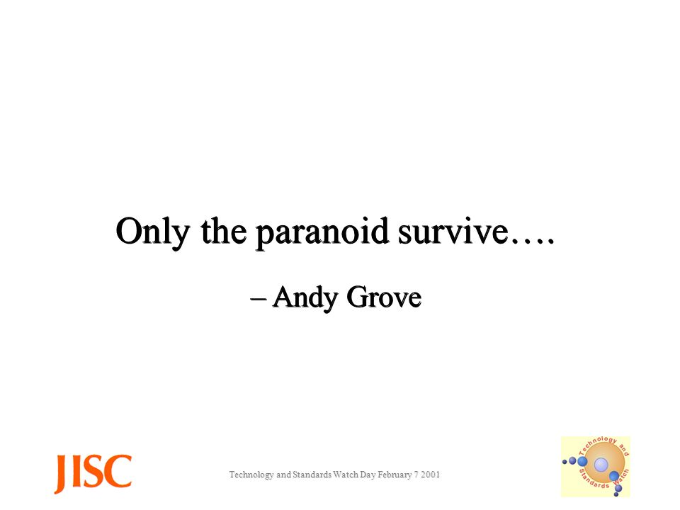 Technology and Standards Watch Day February Only the paranoid survive….