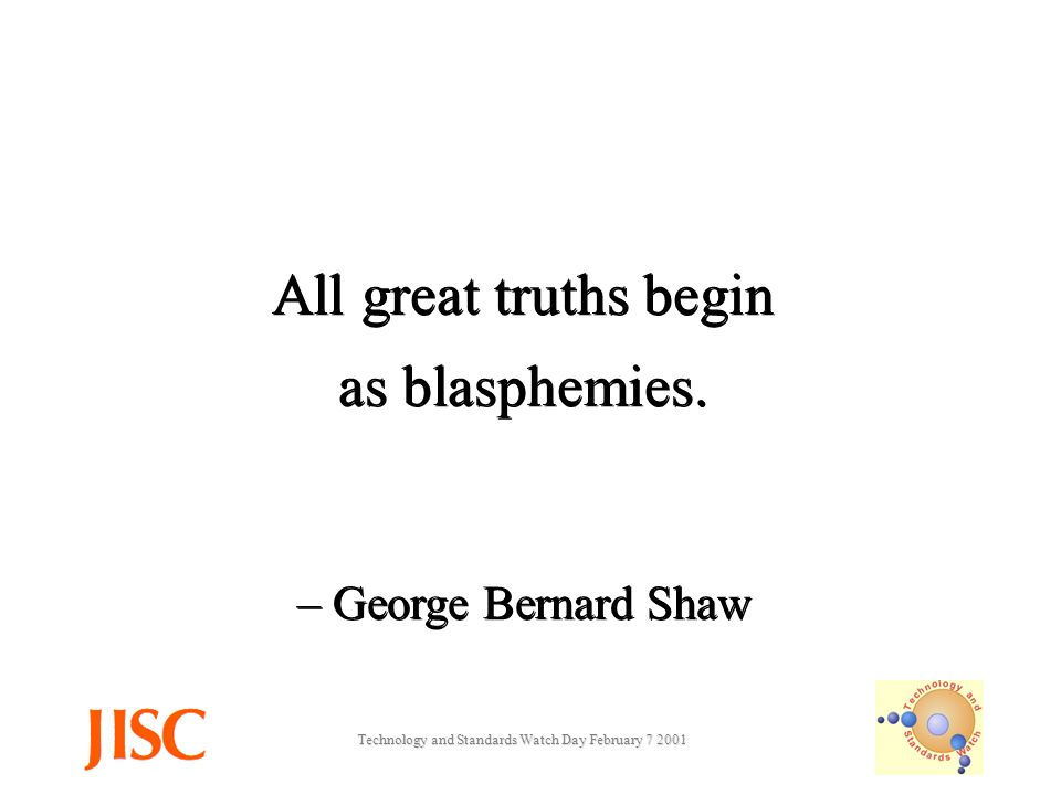 Technology and Standards Watch Day February All great truths begin as blasphemies.