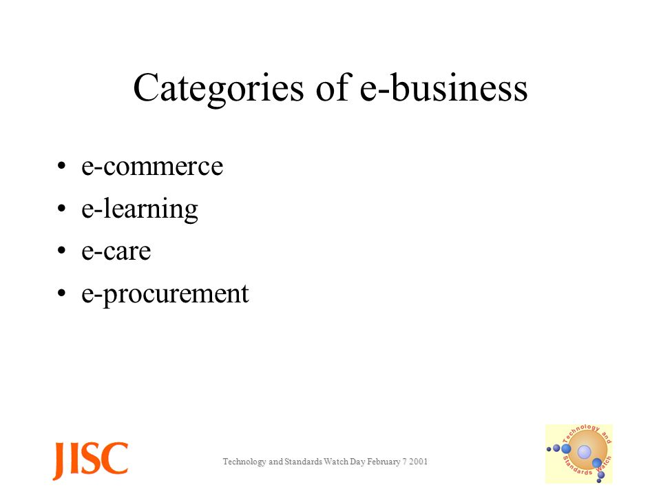 Technology and Standards Watch Day February Categories of e-business e-commerce e-learning e-care e-procurement