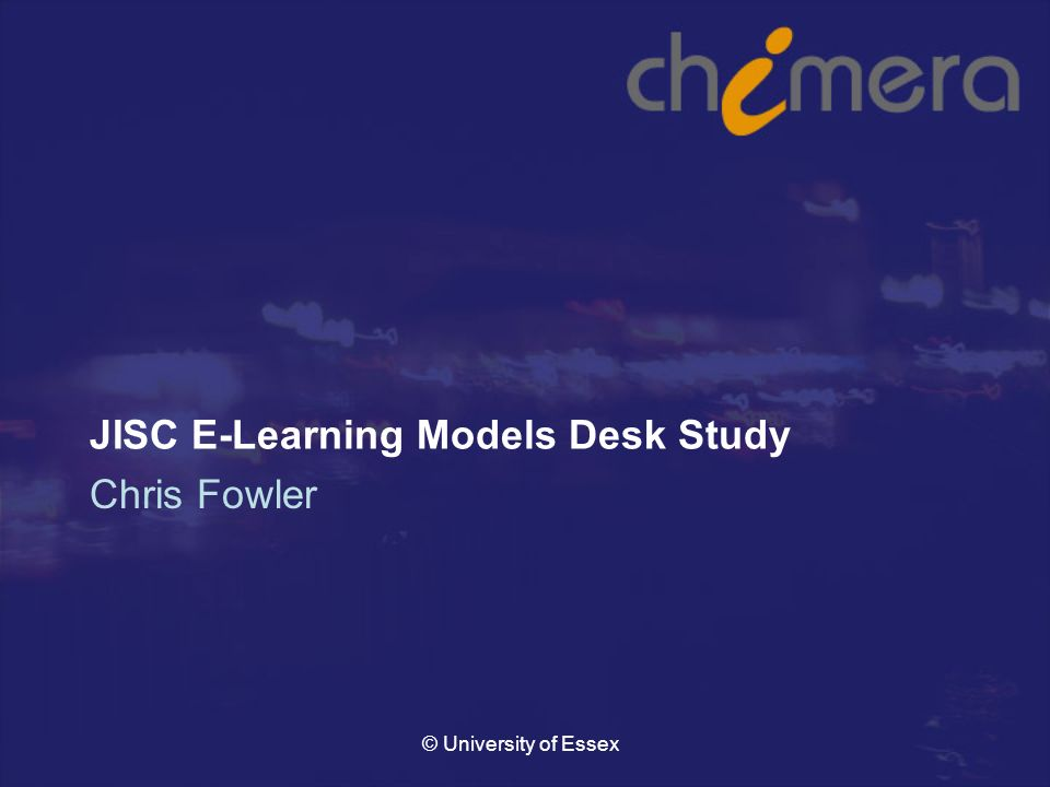 © University of Essex JISC E-Learning Models Desk Study Chris Fowler