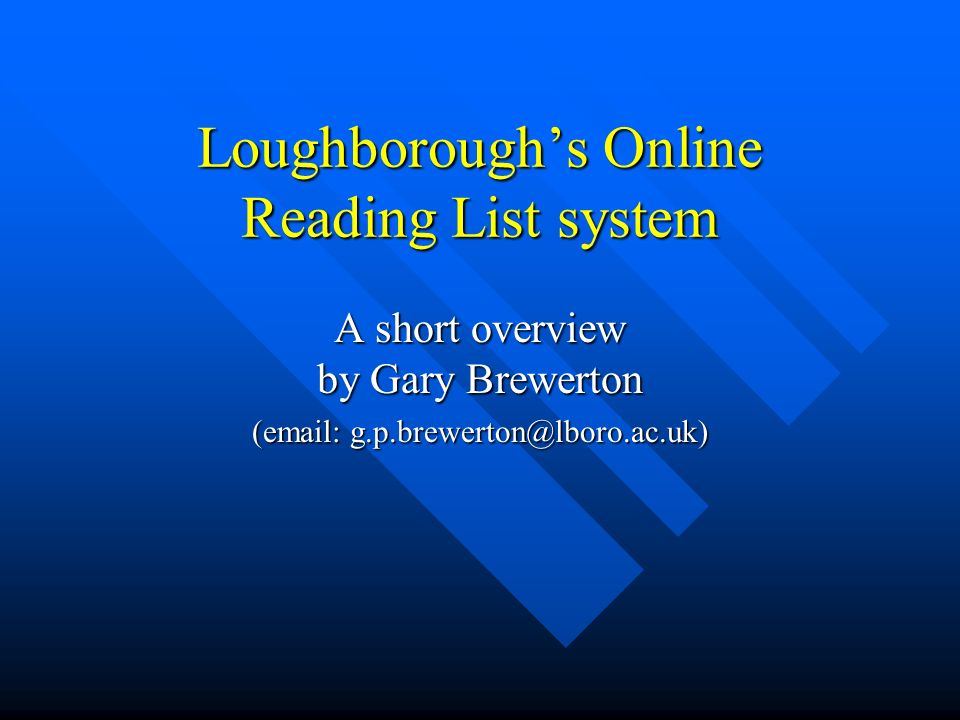 Loughboroughs Online Reading List system A short overview by Gary Brewerton (