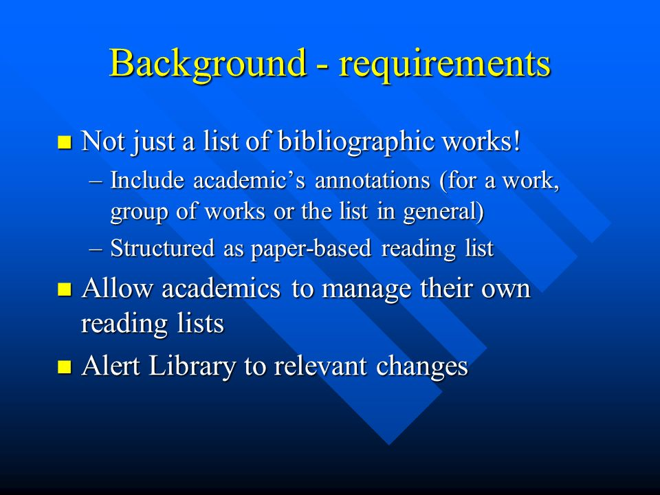 Background - requirements Not just a list of bibliographic works.