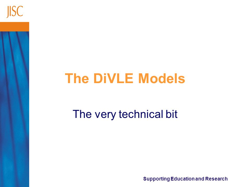 Supporting Education and Research The DiVLE Models The very technical bit