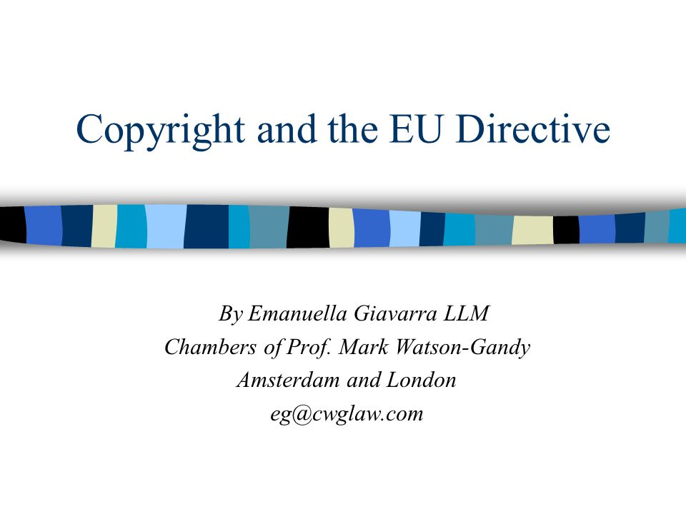 Copyright and the EU Directive By Emanuella Giavarra LLM Chambers of Prof.