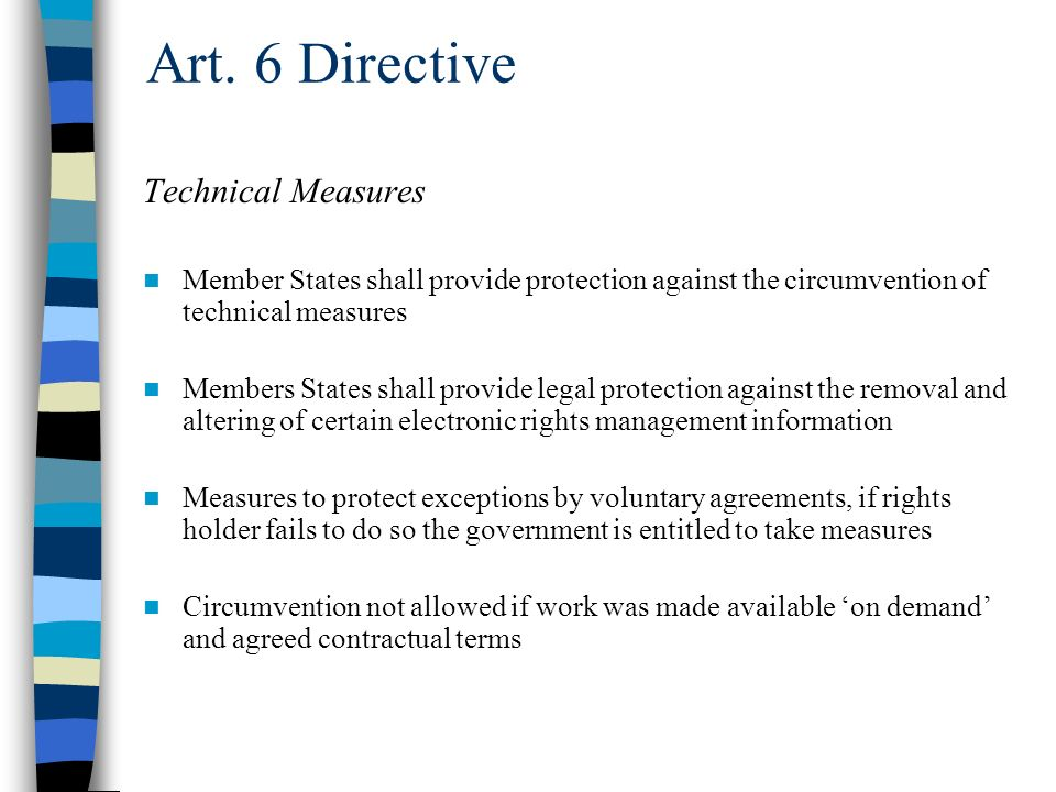 Art. 6 Directive Technical Measures Member States shall provide protection against the circumvention of technical measures Members States shall provid