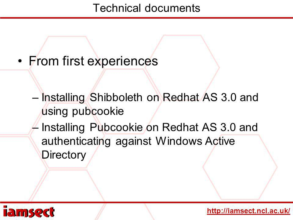 http://iamsect.ncl.ac.uk/ Technical documents From first experiences –Installing Shibboleth on Redhat AS 3.0 and using pubcookie –Installing Pubcookie on Redhat AS 3.0 and authenticating against Windows Active Directory