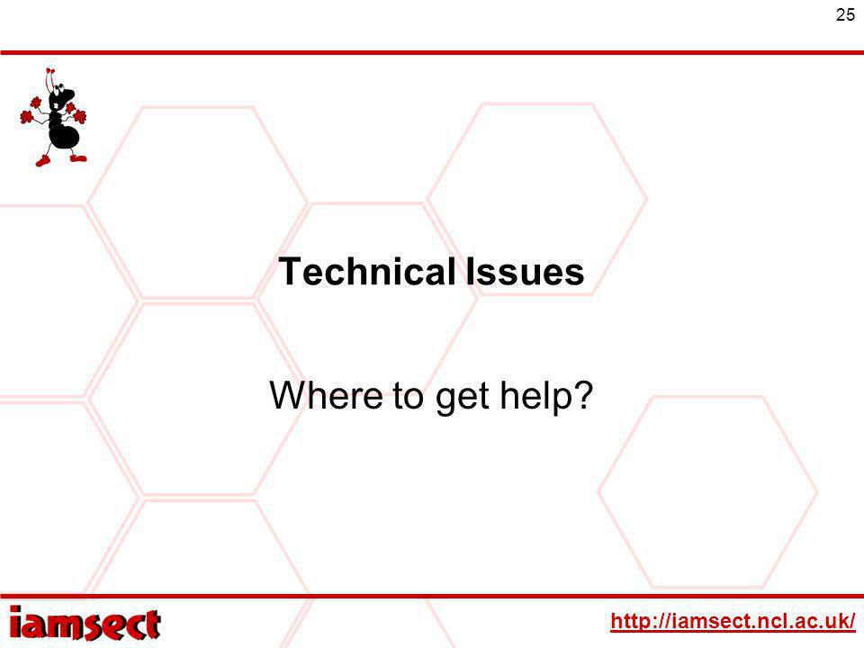 http://iamsect.ncl.ac.uk/ 25 Technical Issues Where to get help?