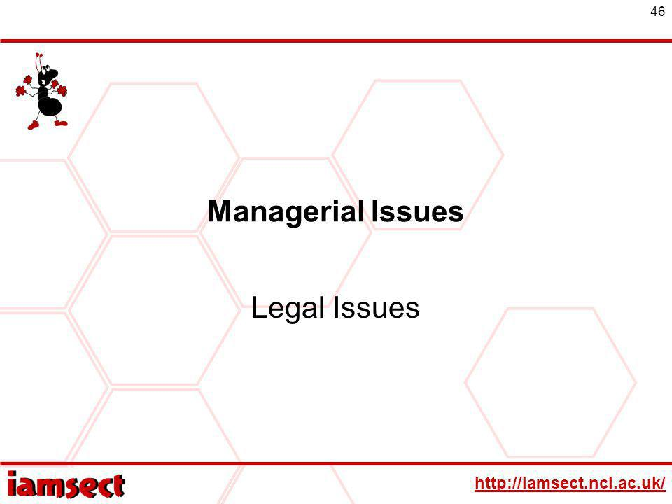 http://iamsect.ncl.ac.uk/ 46 Managerial Issues Legal Issues