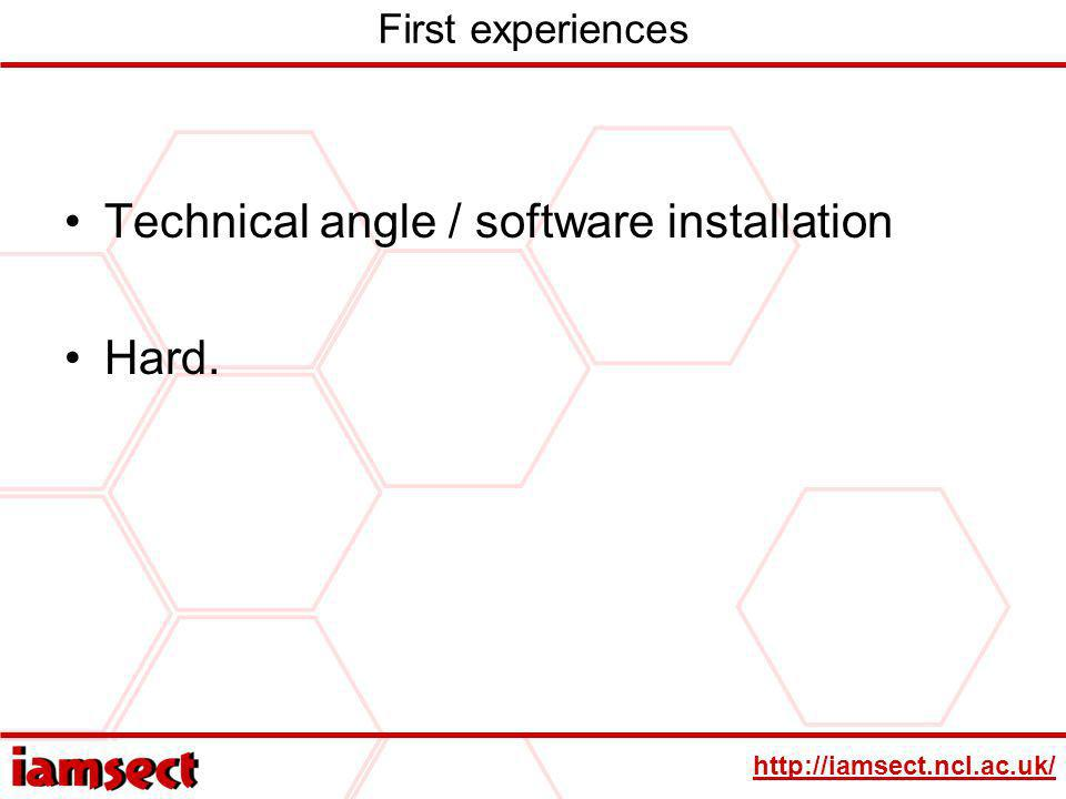 http://iamsect.ncl.ac.uk/ First experiences Technical angle / software installation Hard.
