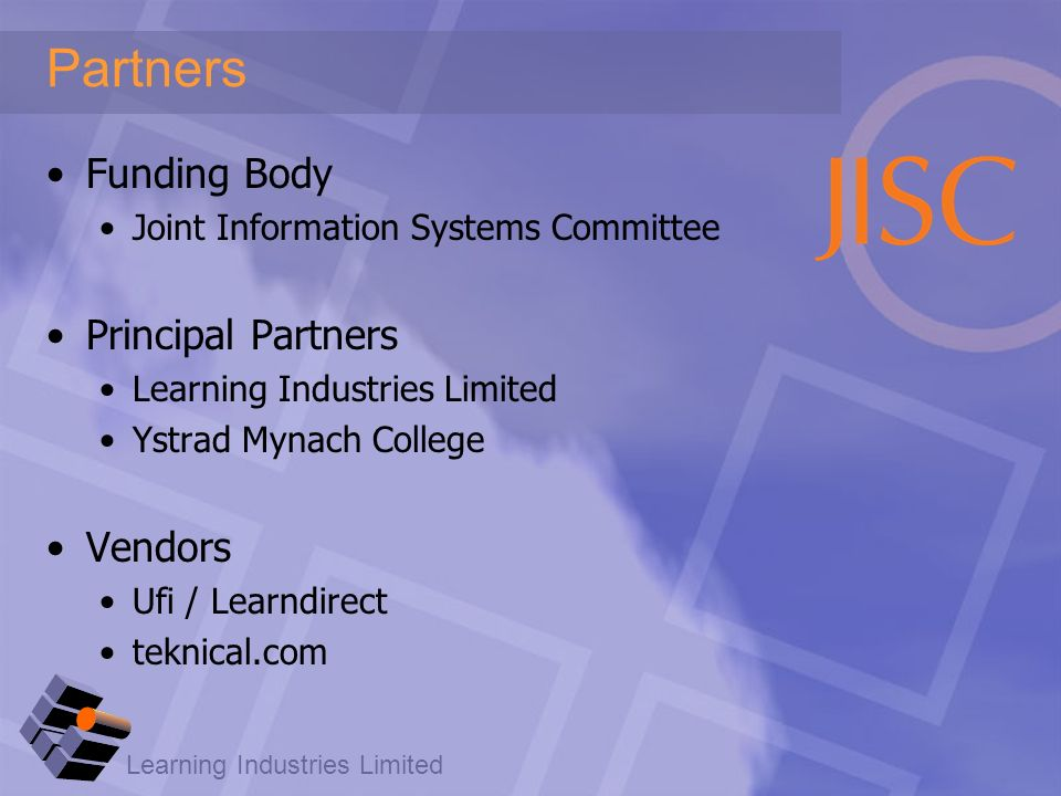 Learning Industries Limited Partners Funding Body Joint Information Systems Committee Principal Partners Learning Industries Limited Ystrad Mynach College Vendors Ufi / Learndirect teknical.com
