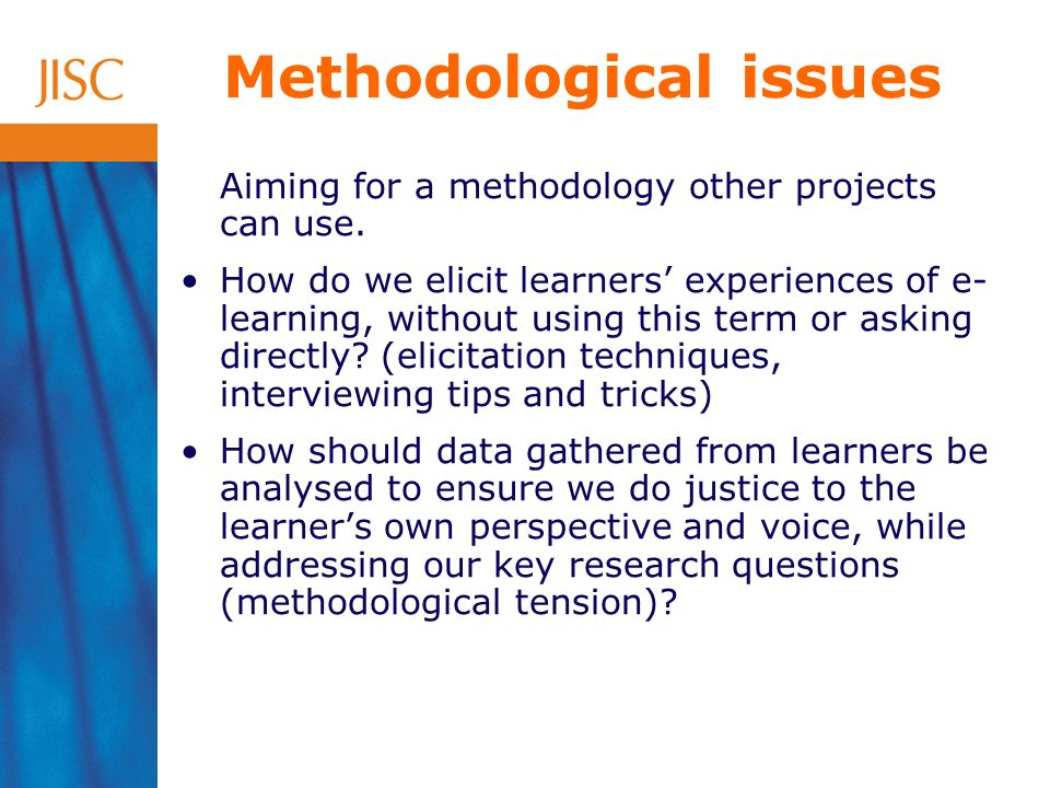 Methodological issues Aiming for a methodology other projects can use.