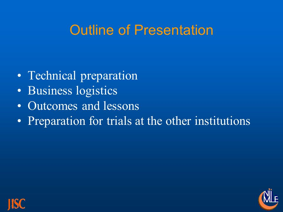 Outline of Presentation Technical preparation Business logistics Outcomes and lessons Preparation for trials at the other institutions