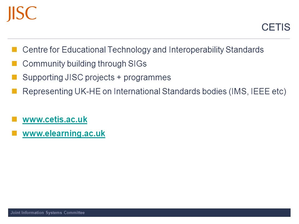Joint Information Systems Committee CETIS Centre for Educational Technology and Interoperability Standards Community building through SIGs Supporting