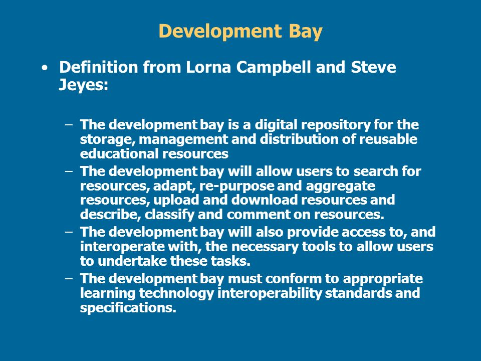 Development Bay Definition from Lorna Campbell and Steve Jeyes: –The development bay is a digital repository for the storage, management and distribut