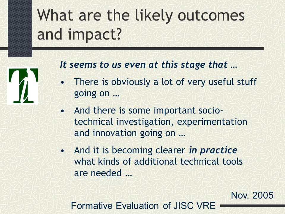 Formative Evaluation of JISC VRE Nov What are the likely outcomes and impact.