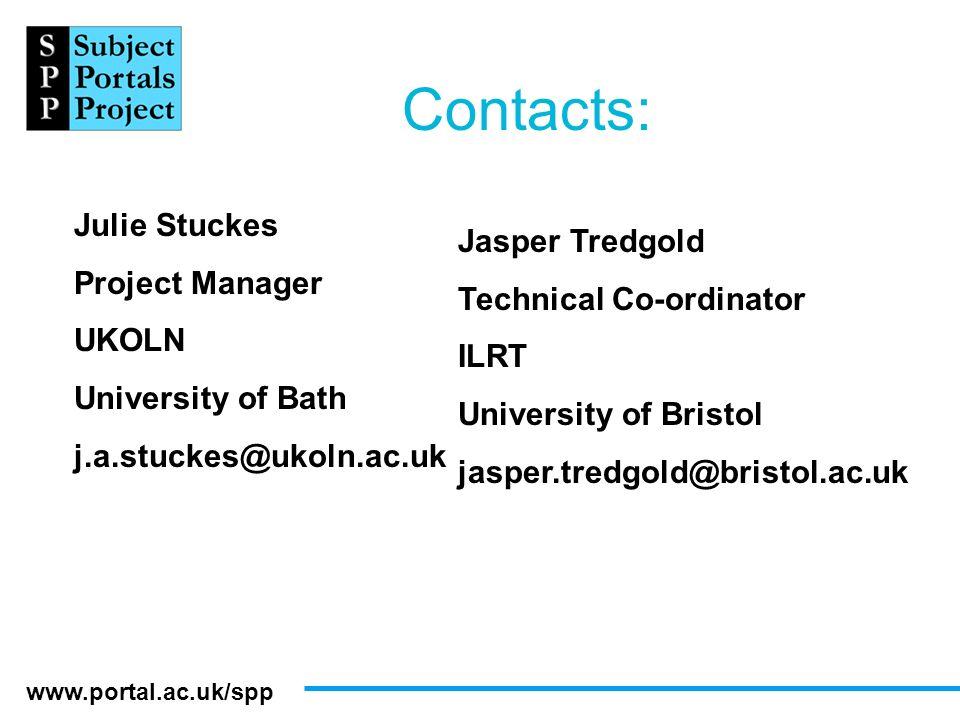 www.portal.ac.uk/spp Contacts: Julie Stuckes Project Manager UKOLN University of Bath j.a.stuckes@ukoln.ac.uk Jasper Tredgold Technical Co-ordinator I