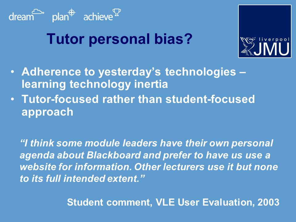 Adherence to yesterdays technologies – learning technology inertia Tutor-focused rather than student-focused approach Tutor personal bias.