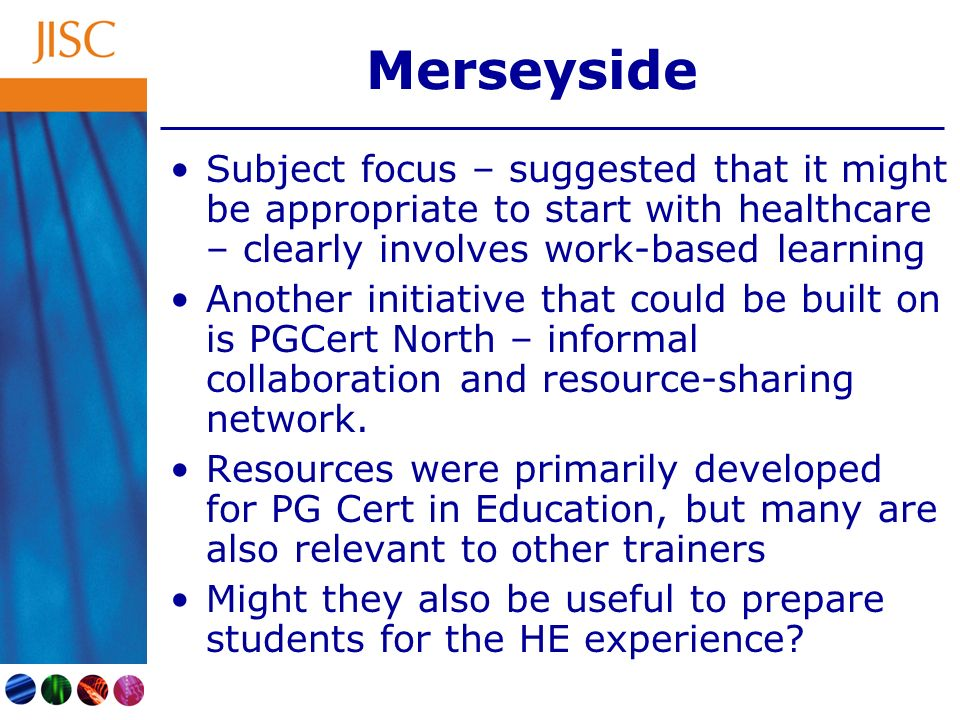 Merseyside Subject focus – suggested that it might be appropriate to start with healthcare – clearly involves work-based learning Another initiative t